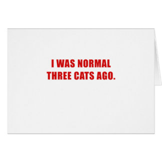 I Was Normal Three Cats Ago Card