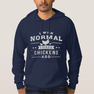 I Was Normal Three Chickens Ago Hoodie
