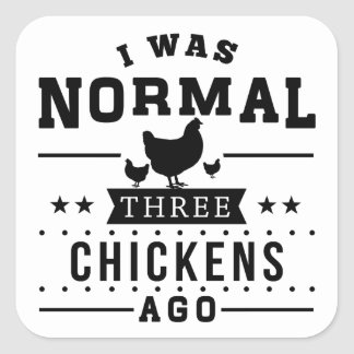 I Was Normal Three Chickens Ago Square Sticker