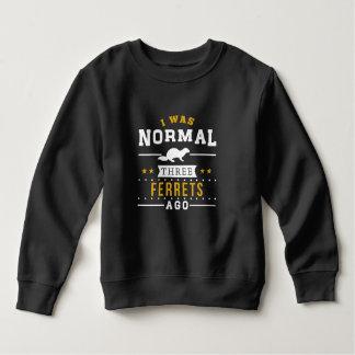 I Was Normal Three Ferrets Ago Sweatshirt