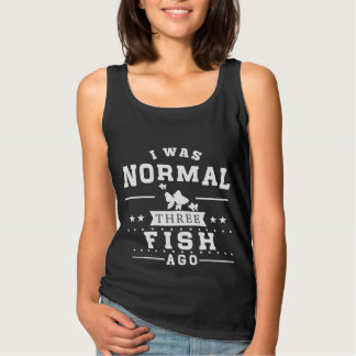 I Was Normal Three Fish Ago Singlet