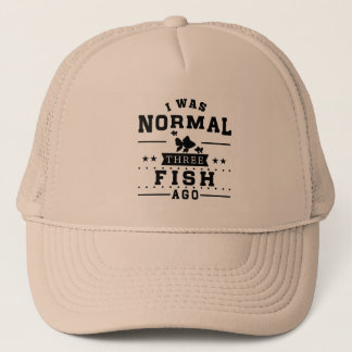 I Was Normal Three Fish Ago Trucker Hat
