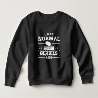 I Was Normal Three Gerbils Ago Sweatshirt