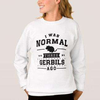I Was Normal Three Gerbils Ago Sweatshirt
