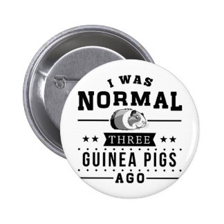 I Was Normal Three Guinea Pigs Ago 6 Cm Round Badge