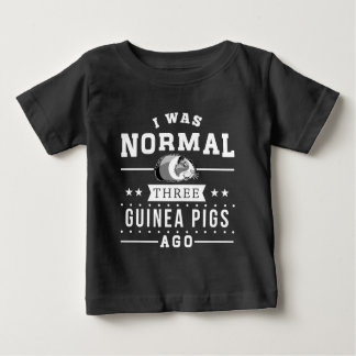 I Was Normal Three Guinea Pigs Ago Baby T-Shirt