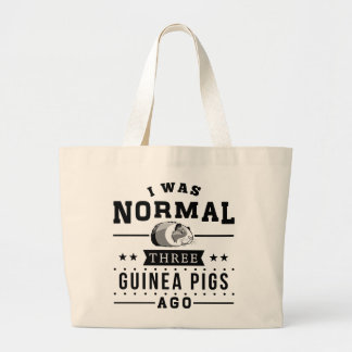 I Was Normal Three Guinea Pigs Ago Large Tote Bag