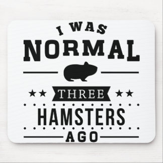 I Was Normal Three Hamsters Ago Mouse Pad