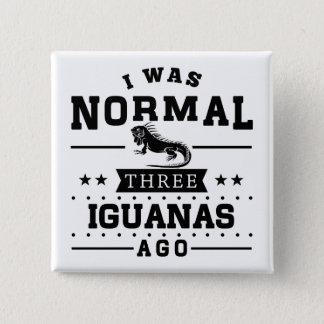 I Was Normal Three Iguanas Ago 15 Cm Square Badge