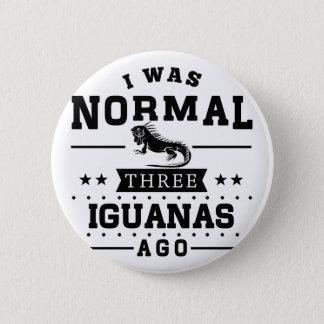 I Was Normal Three Iguanas Ago 6 Cm Round Badge