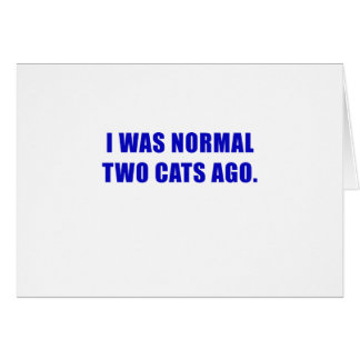 I Was Normal Two Cats Ago Card