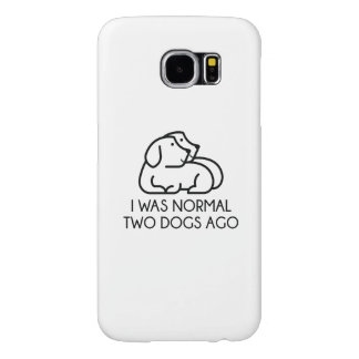 I Was Normal Two Dogs Ago Samsung Galaxy S6 Cases