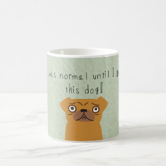 'I was normal until I got this dog!', green Coffee Mug