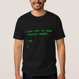 I was not in your threat model (0wned) shirts