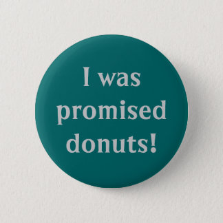 """I Was Promised Donuts"" Button"
