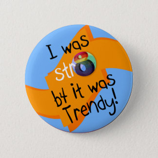 """I was str8 b4 it was trendy!"" 6 Cm Round Badge"