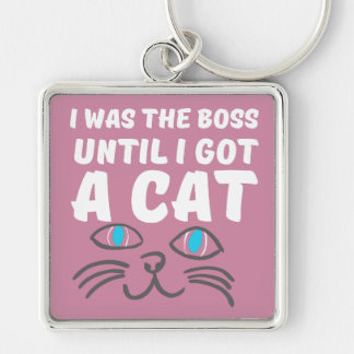 I was the boss until I got a cat Silver-Colored Square Key Ring