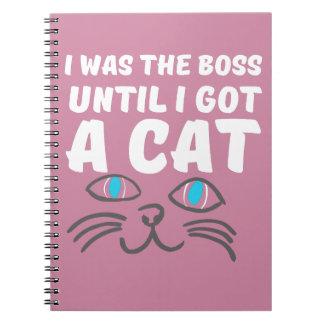 I was the boss until I got a cat Spiral Notebook