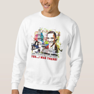 I Was There for the Inauguration Sweatshirt. Sweatshirt