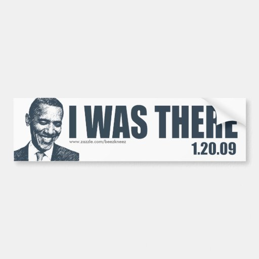 I WAS THERE - President Barack Obama Inauguration Bumper Stickers