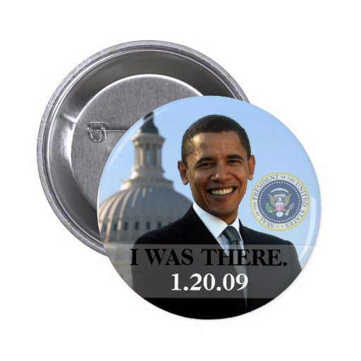 I WAS THERE - President Obama History 1/20/09 Button