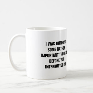 I Was Thinking Some Rather Important Thoughts Mug