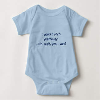 I wasn't born yesterday! Oh, wait, yes I was! Baby Bodysuit