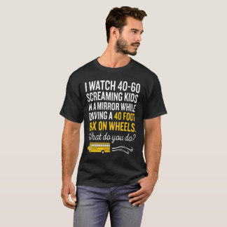 I Watch 40 60 Screaming Kids In A Mirror While T-Shirt