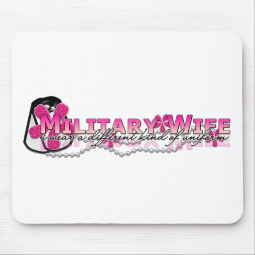 I wear a different kind of uniform(military wife) mouse pads