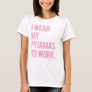 """I Wear My Pyjamas To Work. (you jealous)"" Tee"