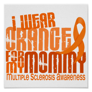 I Wear Orange For Mommy 6.4 MS Multiple Sclerosis Posters