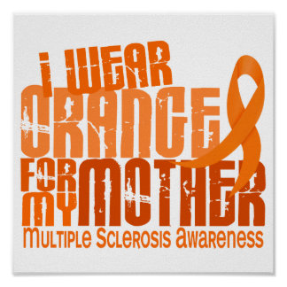 I Wear Orange Mother 6 4 Multiple Sclerosis MS Posters
