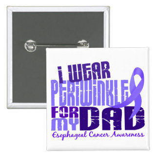 I Wear Periwinkle For My Dad 6.4 Esophageal Cancer 15 Cm Square Badge