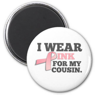 I WEAR PINK FOR MY COUSIN Breast Cancer Awareness 6 Cm Round Magnet