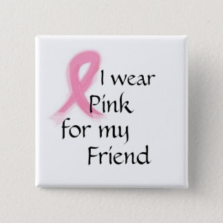 I wear pink for my friend 15 cm square badge