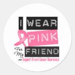 I Wear Pink For My Friend Breast Cancer Round Sticker
