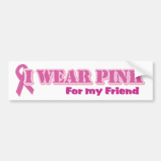 I wear pink for my friend bumper stickers