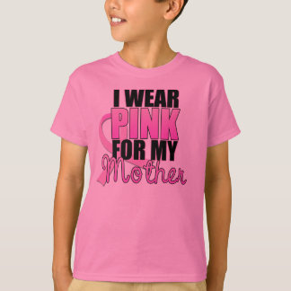 I Wear Pink for My Mother T Shirts