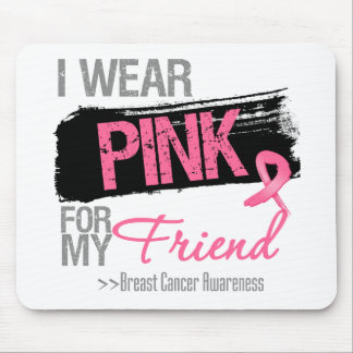 I Wear Pink Ribbon For My Friend Breast Cancer Mouse Pad