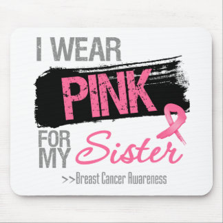 I Wear Pink Ribbon For My Sister Breast Cancer Mouse Pad