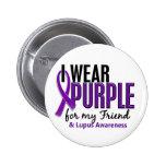 I Wear Purple For My Friend 10 Lupus Pinback Button