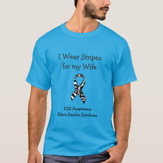 I Wear Stripes for my Wife EDS Awareness Shirt