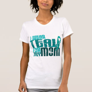 I Wear Teal For My Mom 6.4 Ovarian Cancer T-Shirt