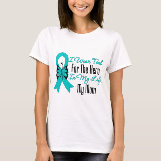 I Wear Teal For The Hero in My Life...My Mom T-Shirt
