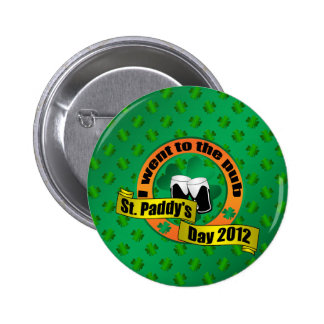 I went to the pub Saint paddy s day 2012 Button