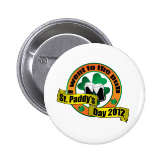 I went to the pub Saint paddy's day 2012 Pinback Button