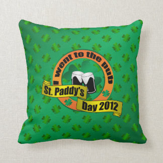 I went to the pub Saint paddy's day 2012 Throw Cushion
