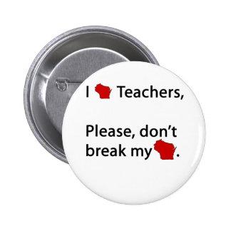 I WI teachers, don't break my WI 6 Cm Round Badge