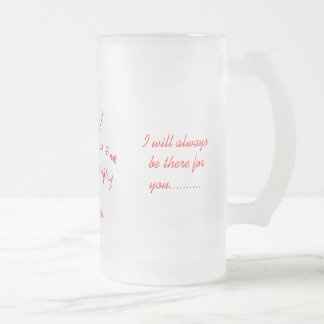I will always be there for you with a rose. frosted glass beer mug
