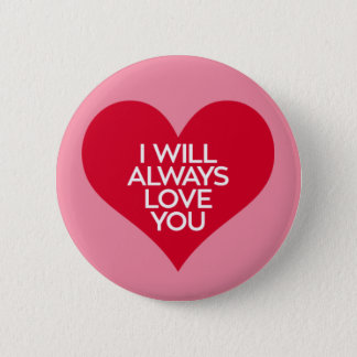 I Will Always Love You. 6 Cm Round Badge